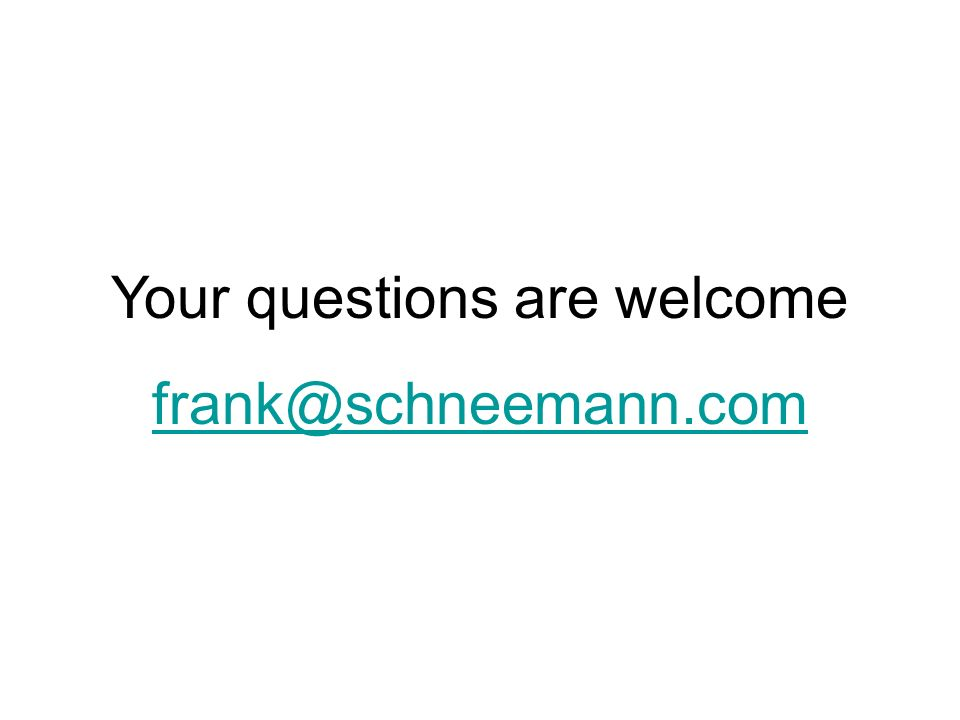 Your questions are welcome frank@schneemann.com