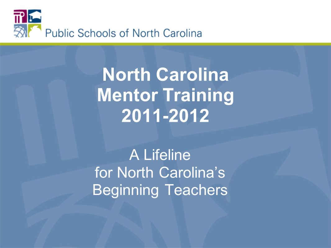 North Carolina Mentor Training 2011-2012 A Lifeline for North Carolinas Beginning Teachers