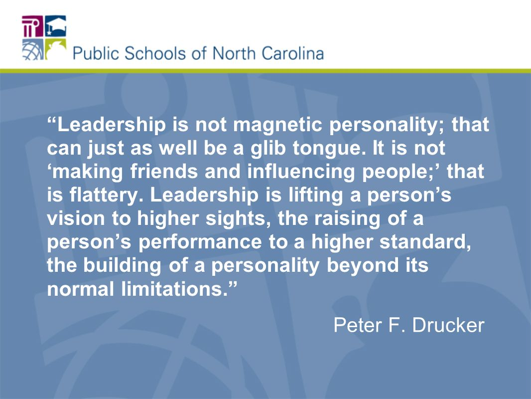 Leadership is not magnetic personality; that can just as well be a glib tongue.