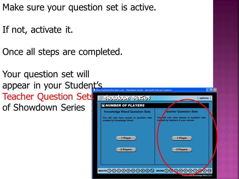 Make sure your question set is active. If not, activate it. Once all steps are completed. Your question set will appear in your Students Teacher Quest