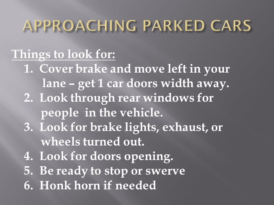 Things to look for: 1. Cover brake and move left in your lane – get 1 car doors width away. 2. Look through rear windows for people in the vehicle. 3.