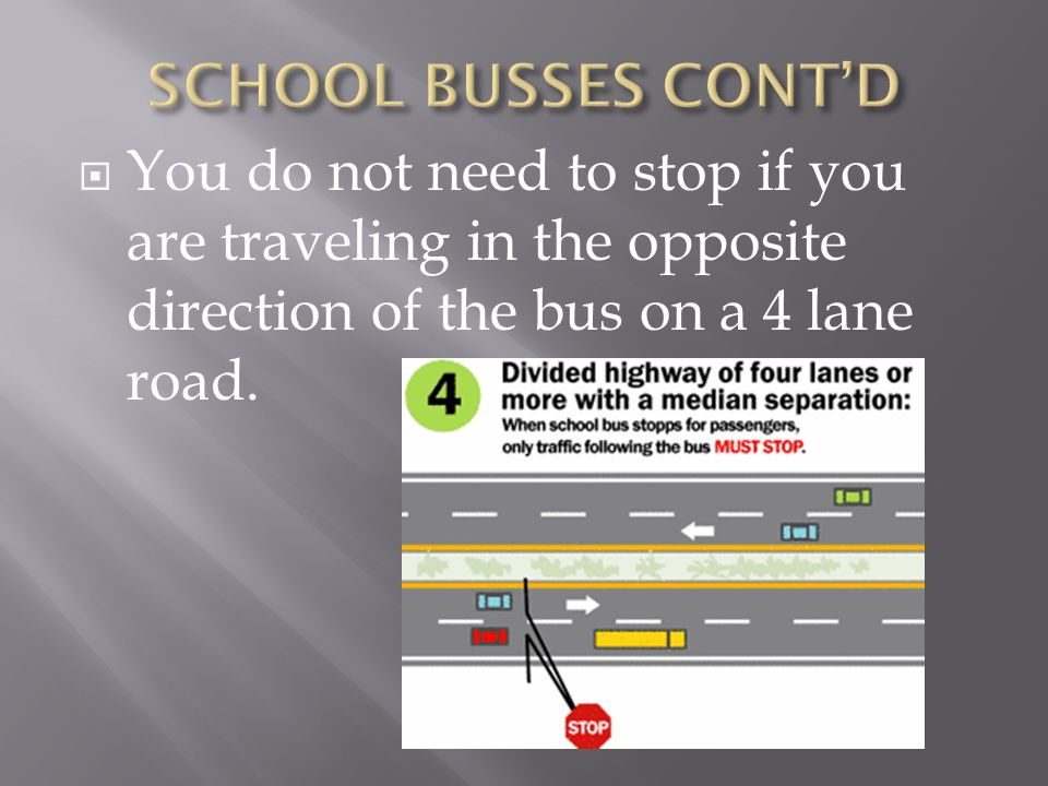 You do not need to stop if you are traveling in the opposite direction of the bus on a 4 lane road.