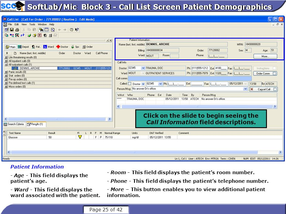 Page 25 of 42 SoftLab/Mic Block 3 - Call List Screen Patient Demographics Patient Information - Age - This field displays the patients age. - Ward - T