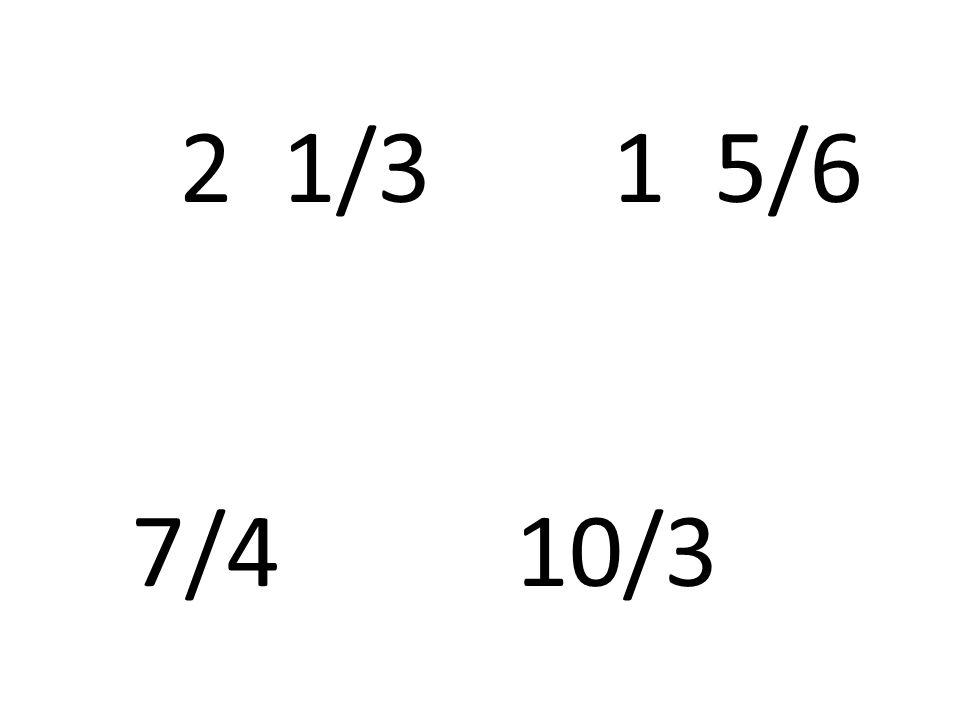 2 1/3 1 5/6 7/410/3