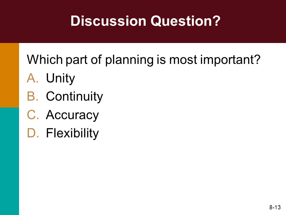 8-13 Discussion Question? Which part of planning is most important? A.Unity B.Continuity C.Accuracy D.Flexibility