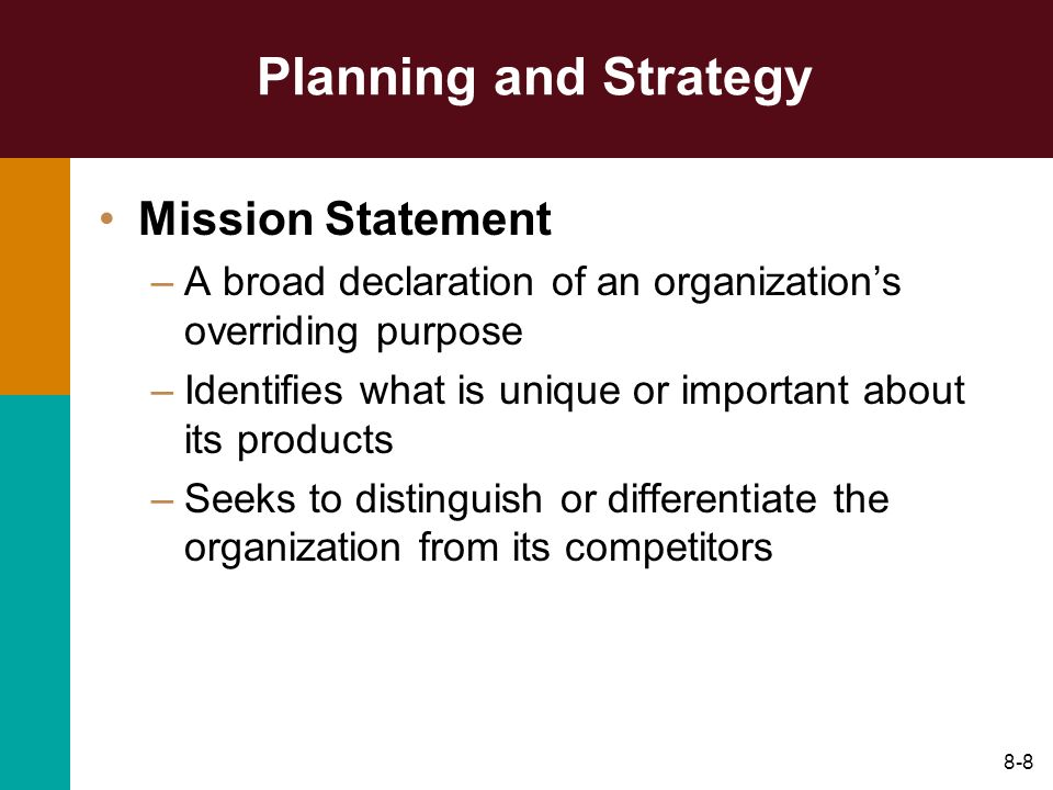 8-8 Planning and Strategy Mission Statement –A broad declaration of an organizations overriding purpose –Identifies what is unique or important about