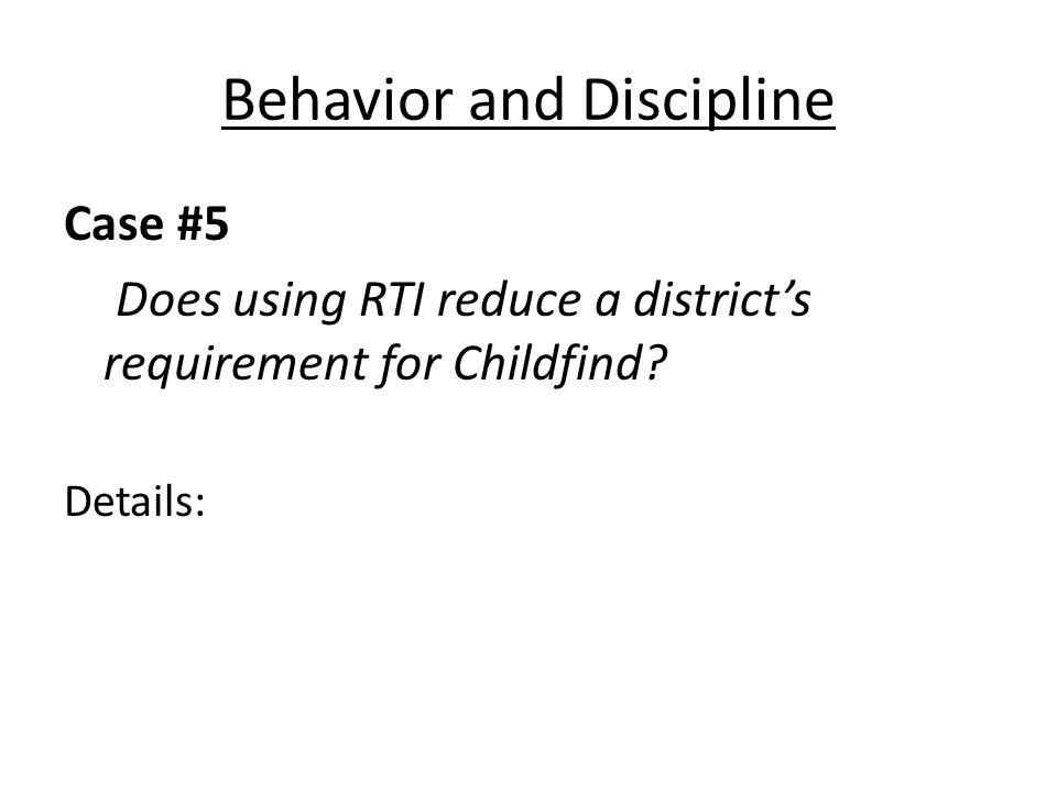 Behavior and Discipline Case #5 Does using RTI reduce a districts requirement for Childfind? Details:
