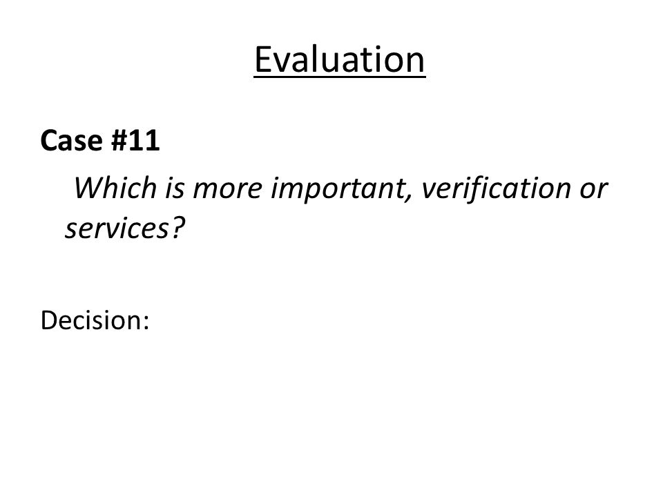 Evaluation Case #11 Which is more important, verification or services? Decision: