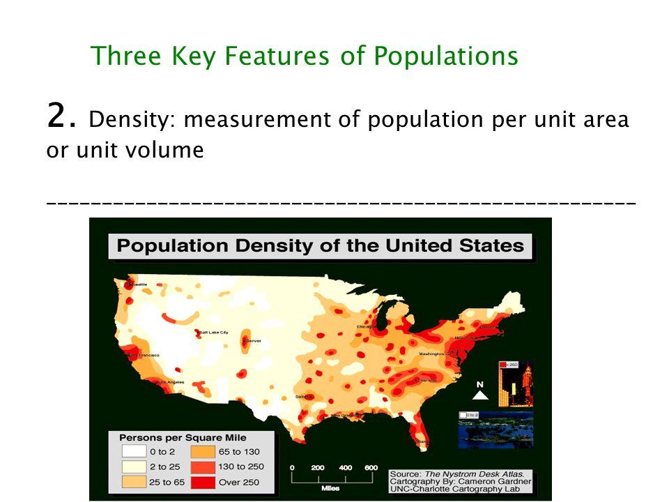 Three Key Features of Populations 2. Density: measurement of population per unit area or unit volume _________________________________________________