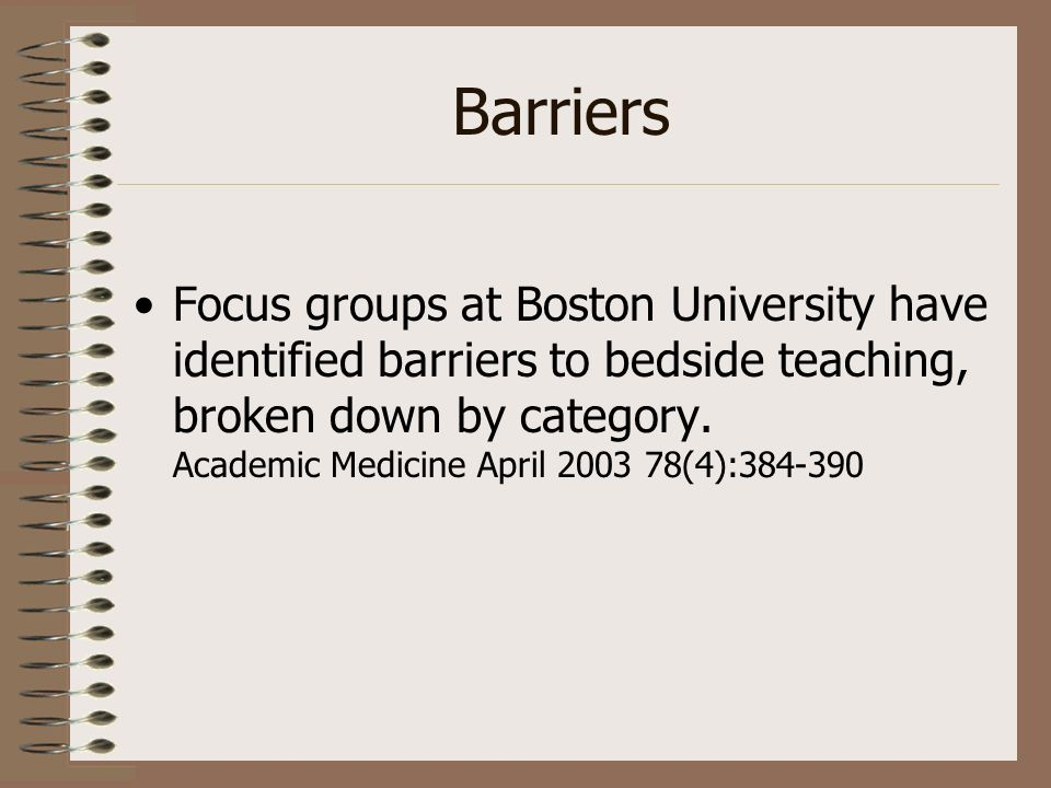 Barriers Focus groups at Boston University have identified barriers to bedside teaching, broken down by category.