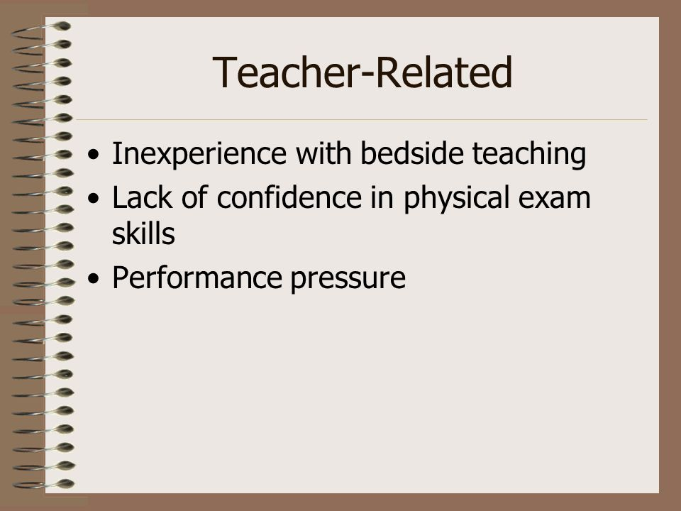 Teacher-Related Inexperience with bedside teaching Lack of confidence in physical exam skills Performance pressure