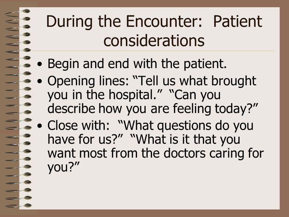 During the Encounter: Patient considerations Begin and end with the patient.