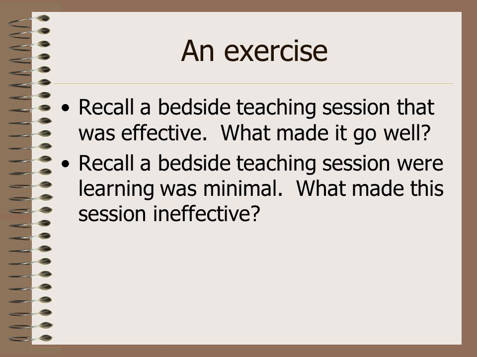 An exercise Recall a bedside teaching session that was effective.