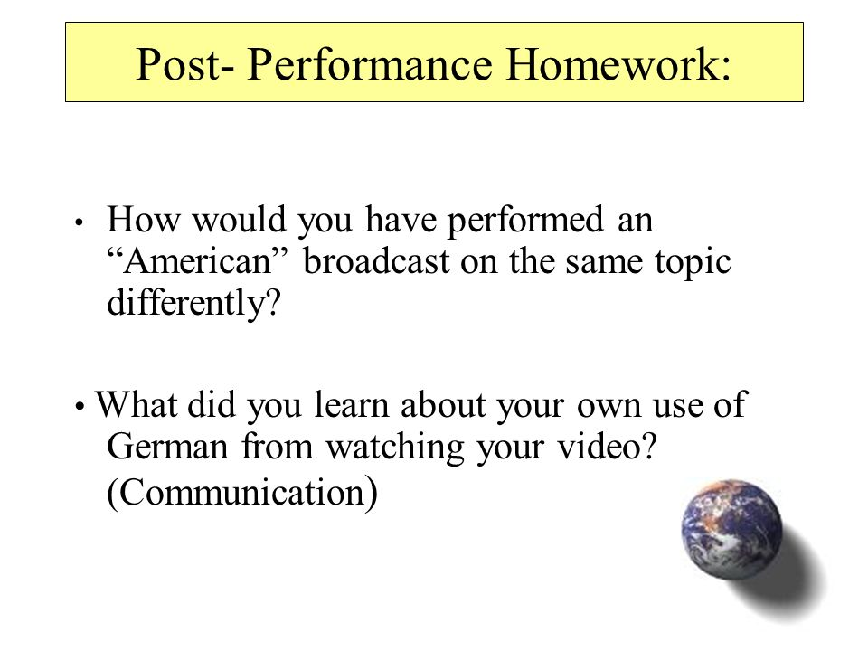 Post- Performance Homework: How would you have performed an American broadcast on the same topic differently.
