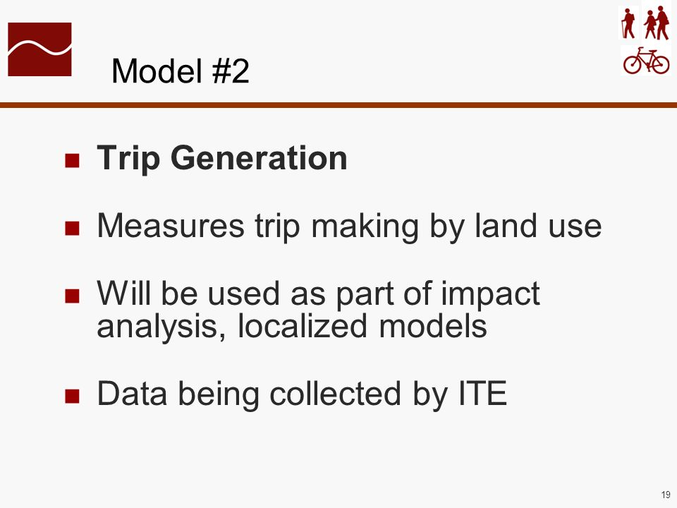 19 Model #2 Trip Generation Measures trip making by land use Will be used as part of impact analysis, localized models Data being collected by ITE