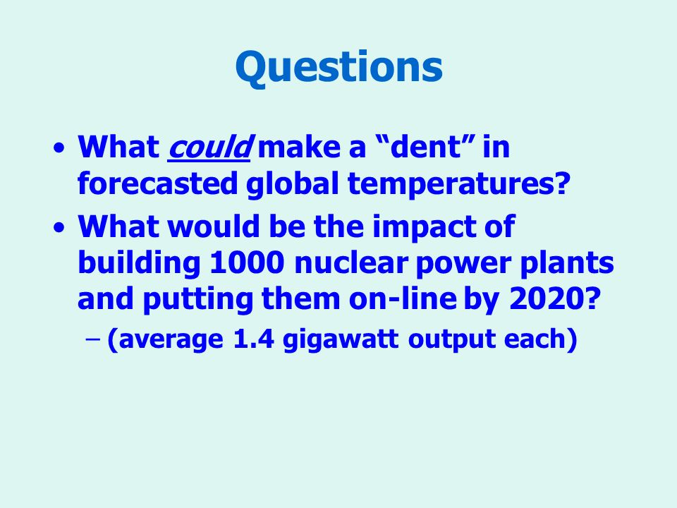 Questions What could make a dent in forecasted global temperatures.