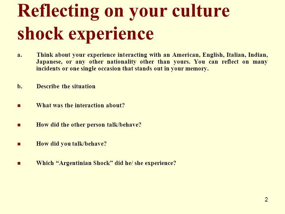 Reflecting on your culture shock experience a. Think about your experience interacting with an American, English, Italian, Indian, Japanese, or any ot