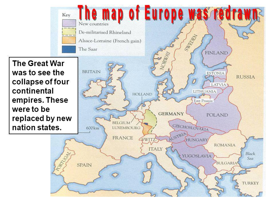The Great War was to see the collapse of four continental empires. These were to be replaced by new nation states.