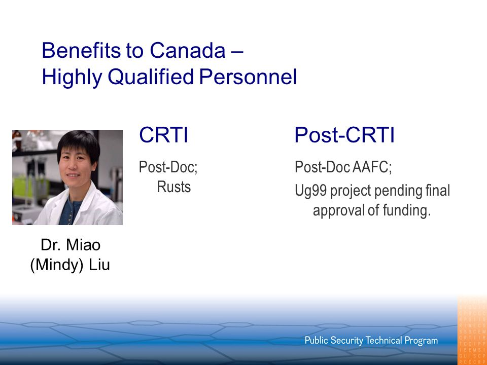 Benefits to Canada – Highly Qualified Personnel Post-Doc; Rusts Post-Doc AAFC; Ug99 project pending final approval of funding.