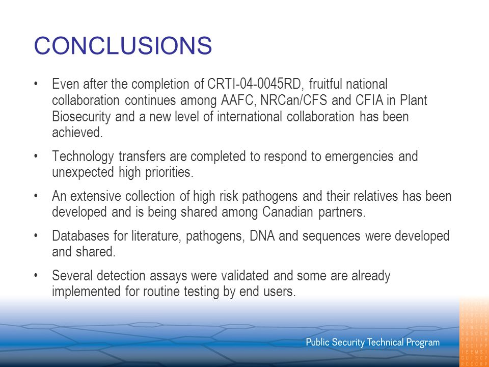 CONCLUSIONS Even after the completion of CRTI-04-0045RD, fruitful national collaboration continues among AAFC, NRCan/CFS and CFIA in Plant Biosecurity and a new level of international collaboration has been achieved.