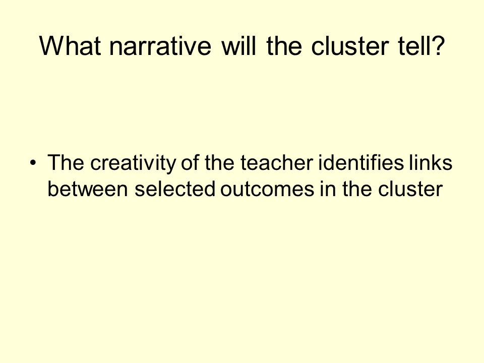 What narrative will the cluster tell.