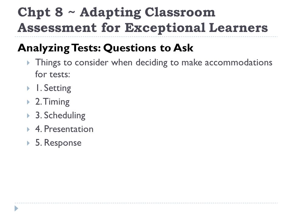 Chpt 8 ~ Adapting Classroom Assessment for Exceptional Learners Analyzing Tests: Questions to Ask Things to consider when deciding to make accommodati