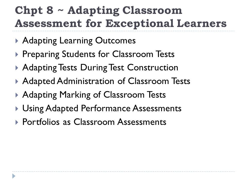 Chpt 8 ~ Adapting Classroom Assessment for Exceptional Learners Adapting Learning Outcomes Preparing Students for Classroom Tests Adapting Tests Durin