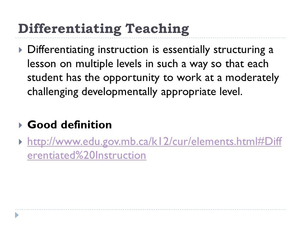 Differentiating Teaching Differentiating instruction is essentially structuring a lesson on multiple levels in such a way so that each student has the opportunity to work at a moderately challenging developmentally appropriate level.