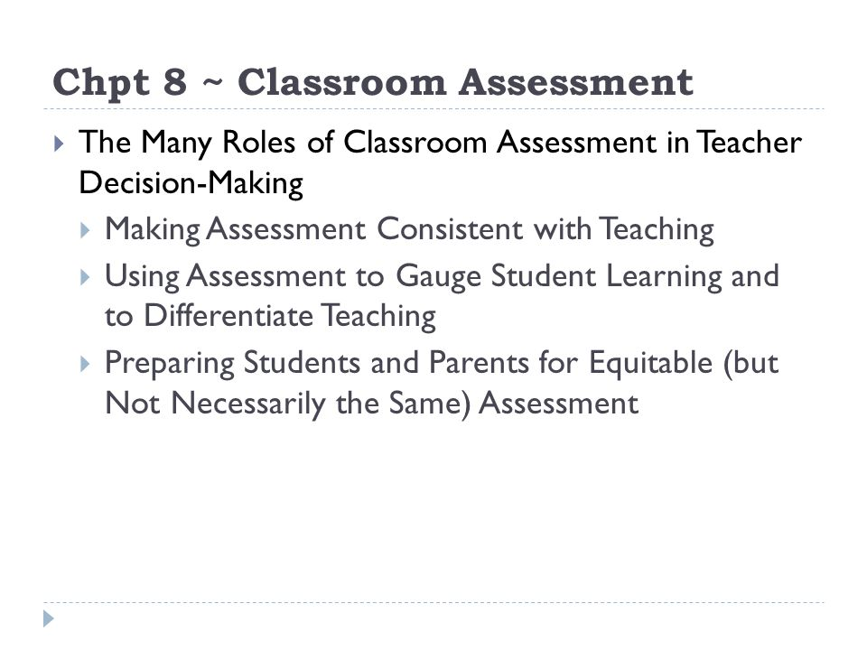 Chpt 8 ~ Classroom Assessment The Many Roles of Classroom Assessment in Teacher Decision-Making Making Assessment Consistent with Teaching Using Asses