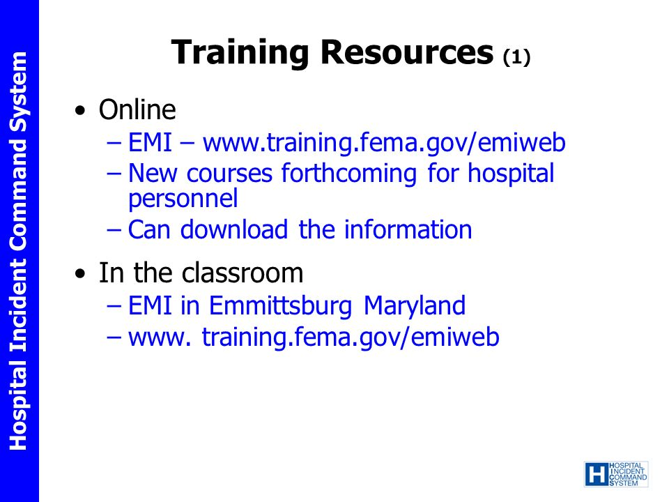 Hospital Incident Command System Training Resources (2) Other approved or equivalent coursework –Check with the NIC HICS training materials includes information on ICS 100 and 200, IS 700, and IS 800