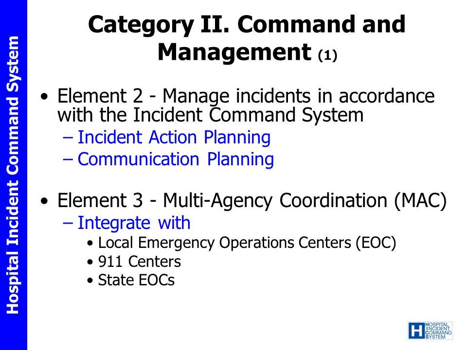 Hospital Incident Command System Element 4 - Public Information System (PIS) –Timely and accurate communication through Joint Information System (JIS) and Joint Information Center (JIC) Category II.