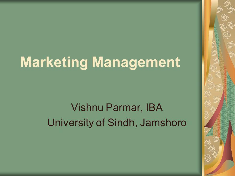 Marketing Management Vishnu Parmar, IBA University of Sindh, Jamshoro
