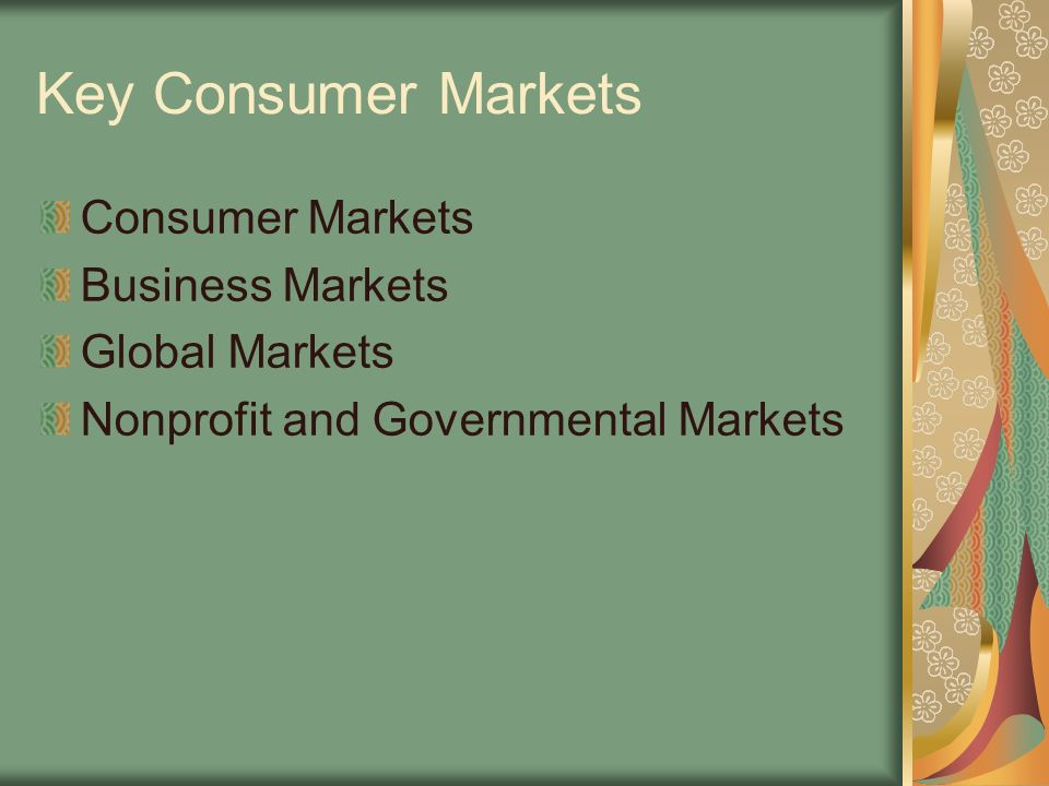 Key Consumer Markets Consumer Markets Business Markets Global Markets Nonprofit and Governmental Markets