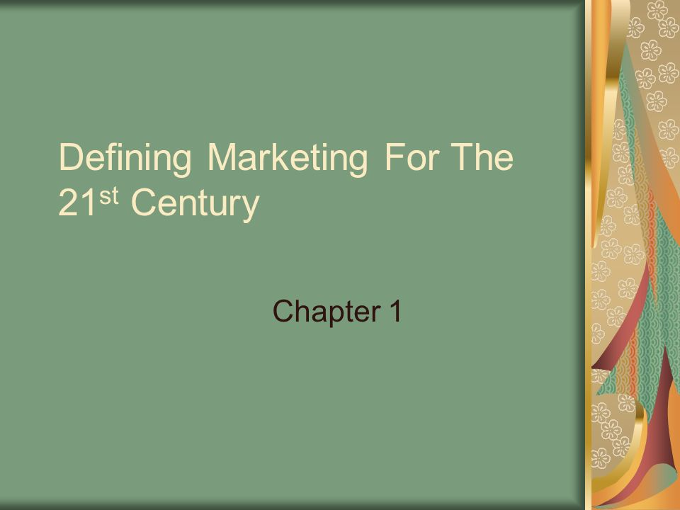 Defining Marketing For The 21 st Century Chapter 1