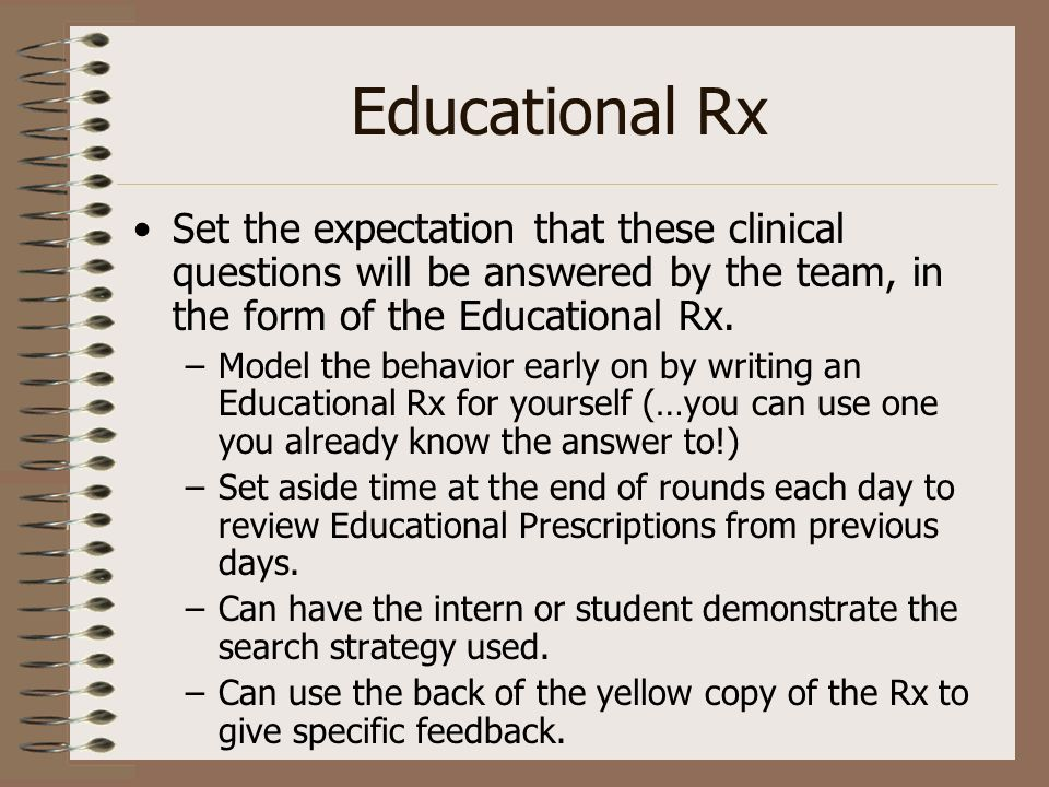 Educational Rx Set the expectation that these clinical questions will be answered by the team, in the form of the Educational Rx.