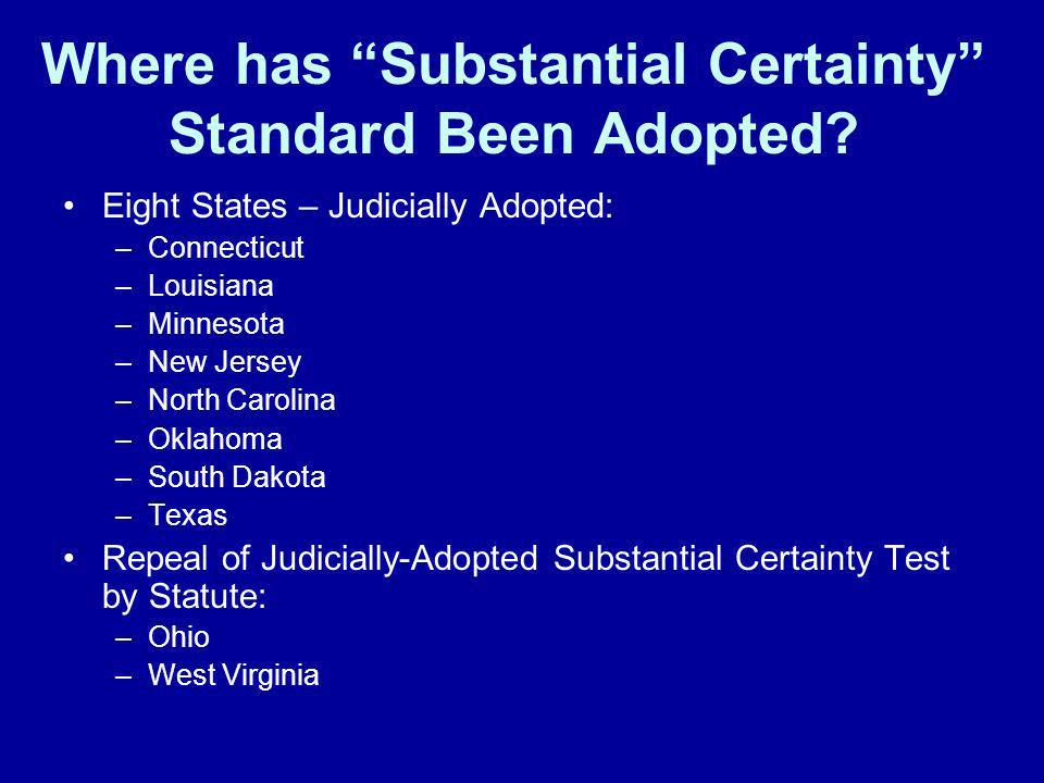 Where has Substantial Certainty Standard Been Adopted? Eight States – Judicially Adopted: –Connecticut –Louisiana –Minnesota –New Jersey –North Caroli