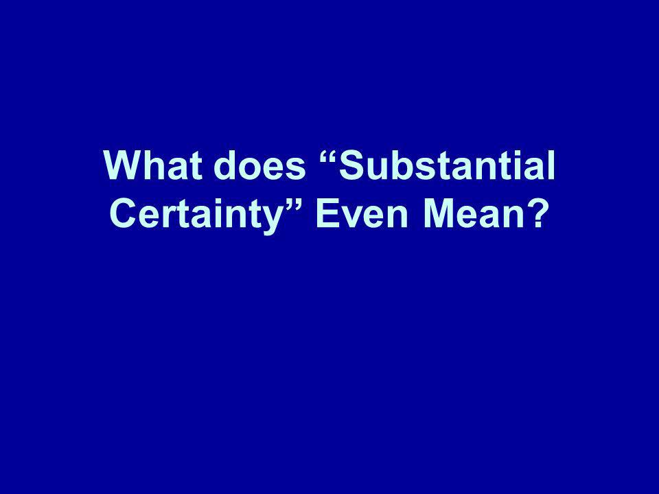 What does Substantial Certainty Even Mean?