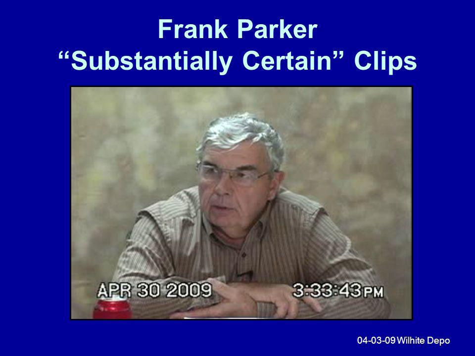 Frank Parker Substantially Certain Clips 04-03-09 Wilhite Depo