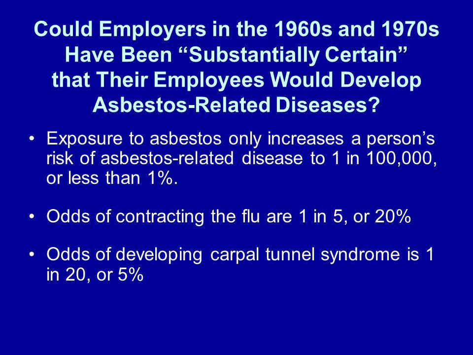 Could Employers in the 1960s and 1970s Have Been Substantially Certain that Their Employees Would Develop Asbestos-Related Diseases? Exposure to asbes
