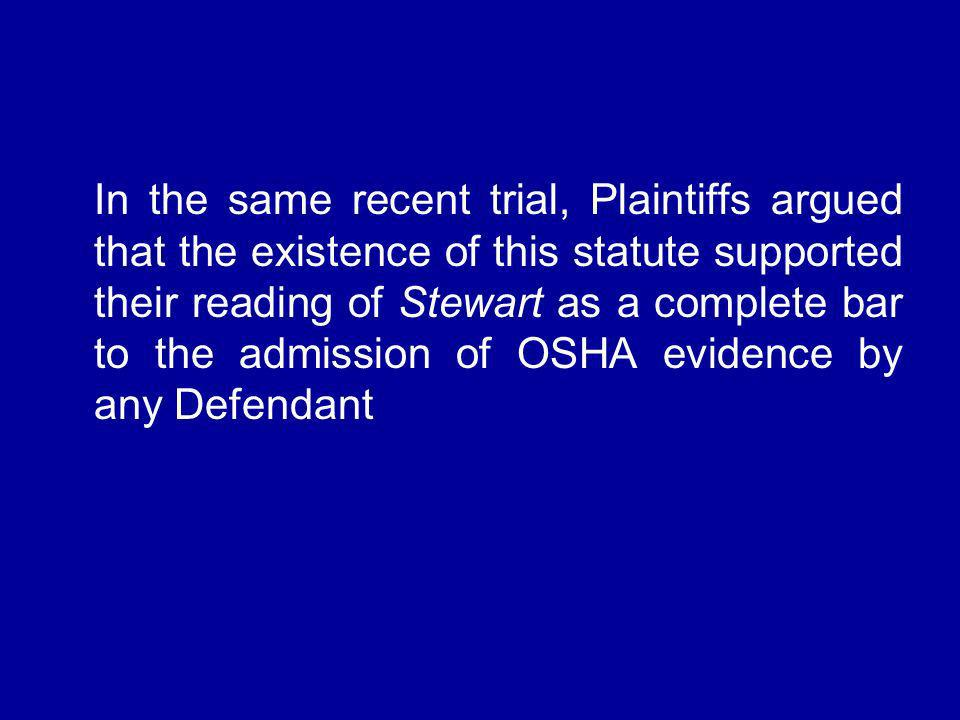 In the same recent trial, Plaintiffs argued that the existence of this statute supported their reading of Stewart as a complete bar to the admission o