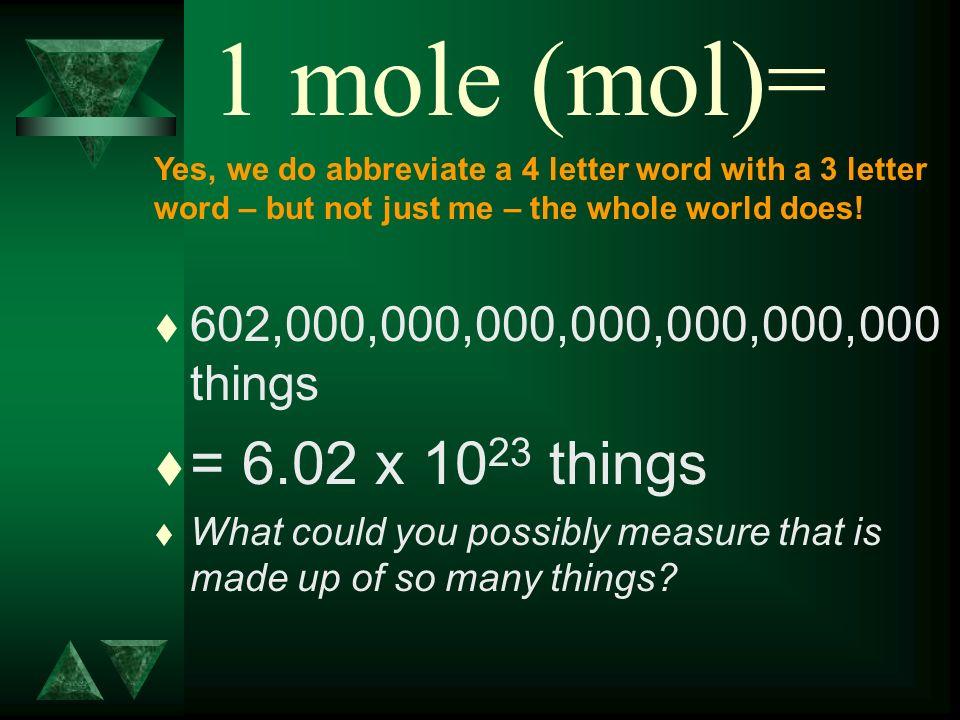 1 mol = 6.02 x 10 23 I AM FU.
