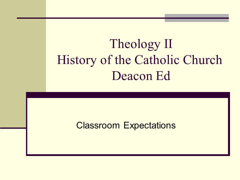 Theology II History of the Catholic Church Deacon Ed Classroom Expectations