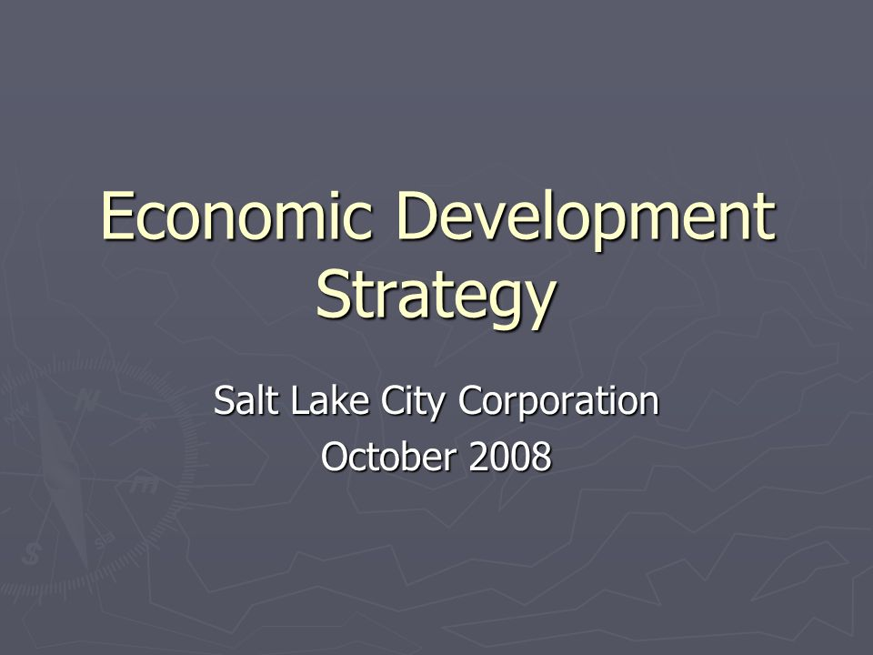 Economic Development Strategy Salt Lake City Corporation October 2008
