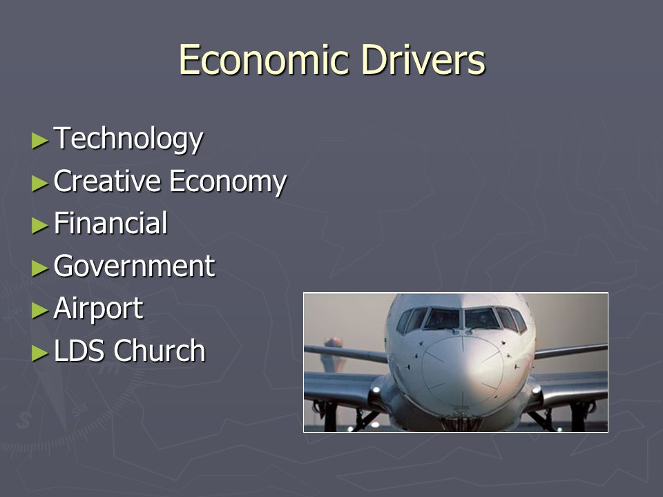 Economic Drivers Technology Technology Creative Economy Creative Economy Financial Financial Government Government Airport Airport LDS Church LDS Church
