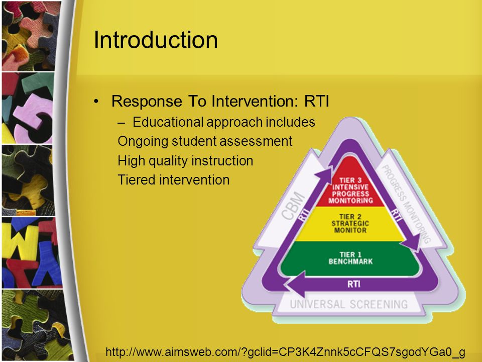 Introduction Response To Intervention: RTI –Educational approach includes Ongoing student assessment High quality instruction Tiered intervention   gclid=CP3K4Znnk5cCFQS7sgodYGa0_g