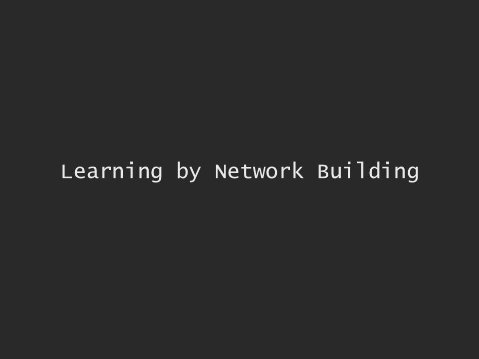 Learning by Network Building