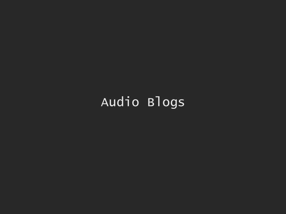 Audio Blogs