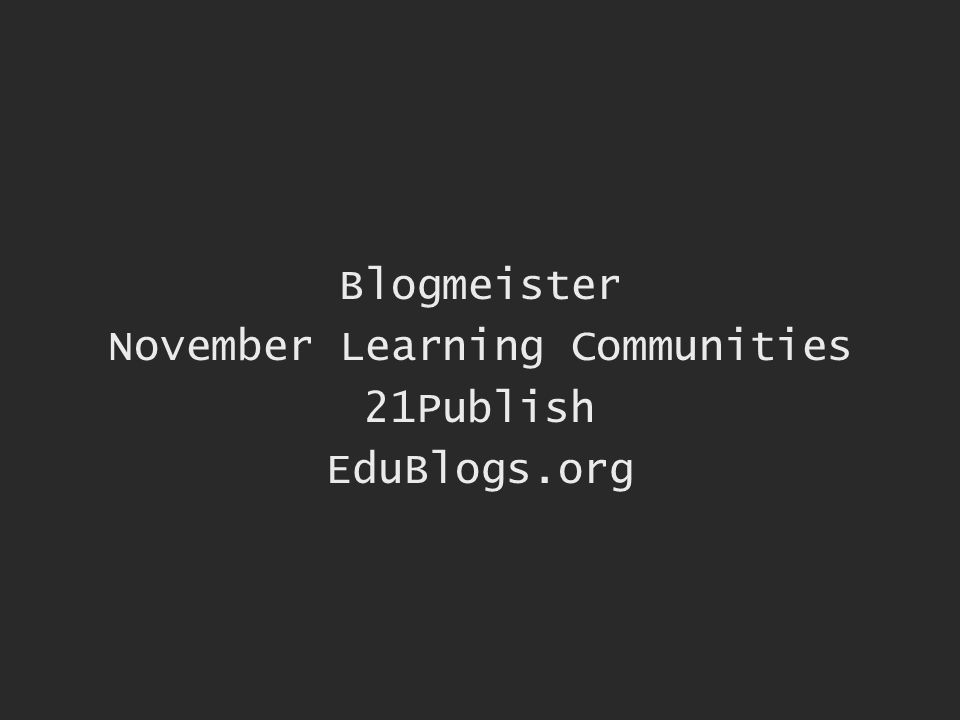 Blogmeister November Learning Communities 21Publish EduBlogs.org