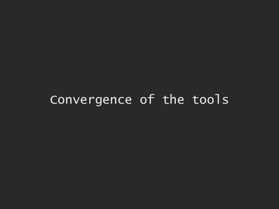 Convergence of the tools