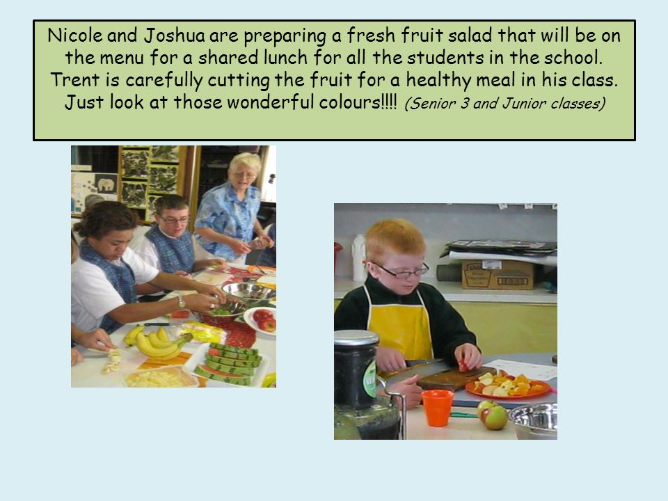 Nicole and Joshua are preparing a fresh fruit salad that will be on the menu for a shared lunch for all the students in the school. Trent is carefully